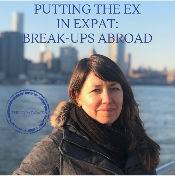 Putting the Ex in Expat: Break-Ups Abroad with Jessica