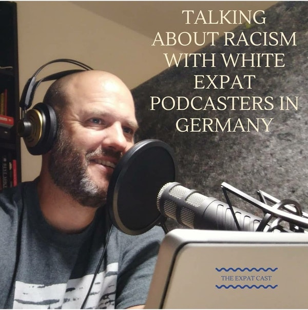 Talking about Racism with White Expat Podcasters in Germany with Shaun
