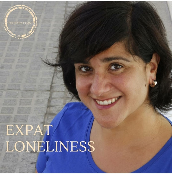Expat Loneliness with Gabriela