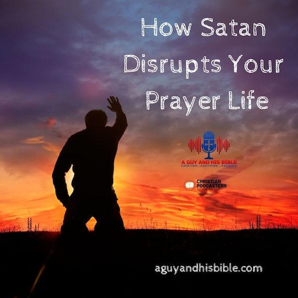 How Satan Disrupts Your Prayer Life