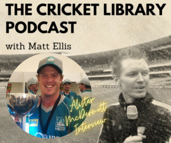 Alister McDermott - Special Guest on the Cricket Library Podcast