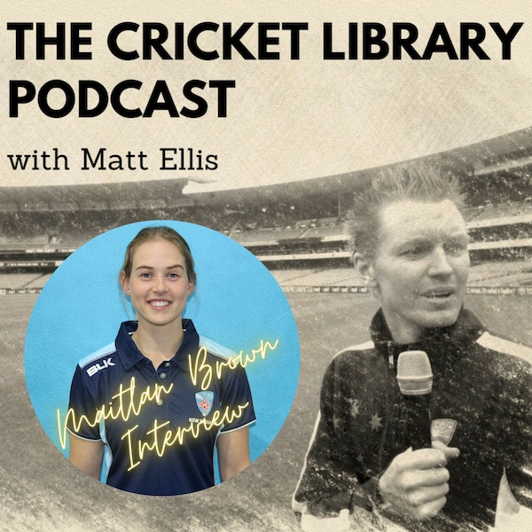 Maitlan Brown - Special Guest on the Cricket Library Podcast
