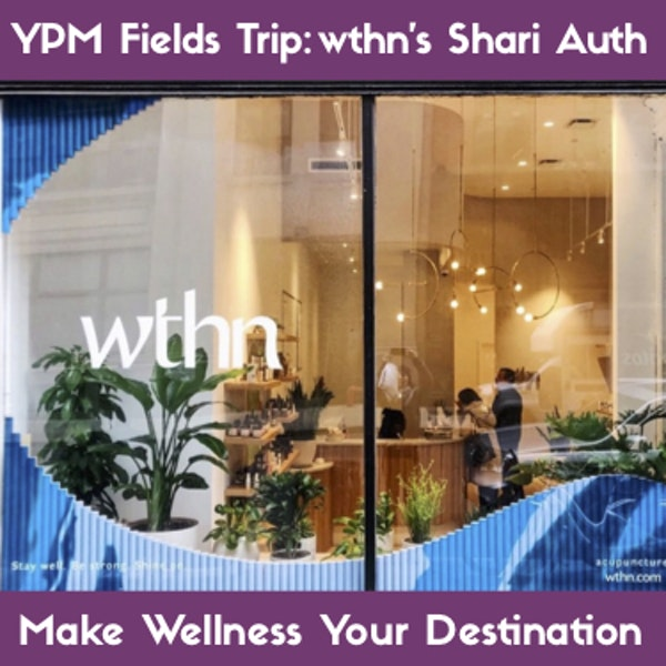 YPM Fields Trip: WTHN's Shari Auth on Acupuncture & Being Ageless