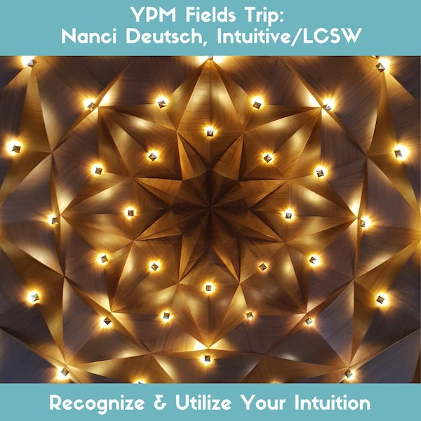 YPM Fields Trip: Recognize & Utilize Your Intuition with Nanci Deutsch, Intuitive/LCSW