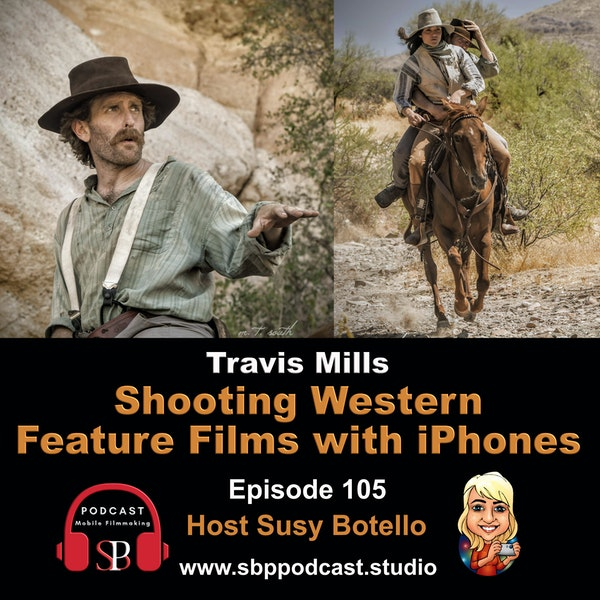 Shooting Western Feature Films with iPhones - Travis Mills