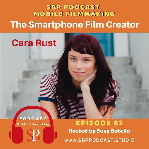 The Smartphone Film Creator with Cara Rust Image