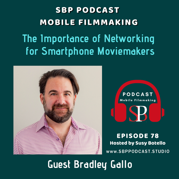 The Importance of Networking for Smartphone Moviemakers with Bradley Gallo Image