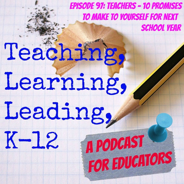 Episode 97: Teachers - 10 Promises to Make Yourself for Next School Year Image