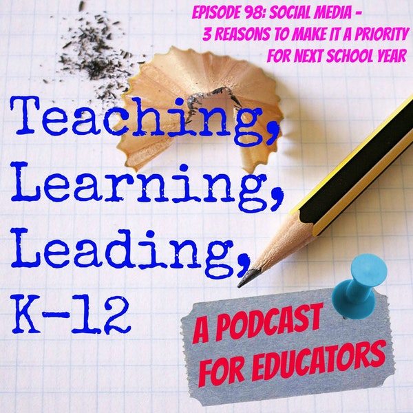 Episode 98: Social Media - 3 Reasons to Make it a Priority for this Next School Year Image