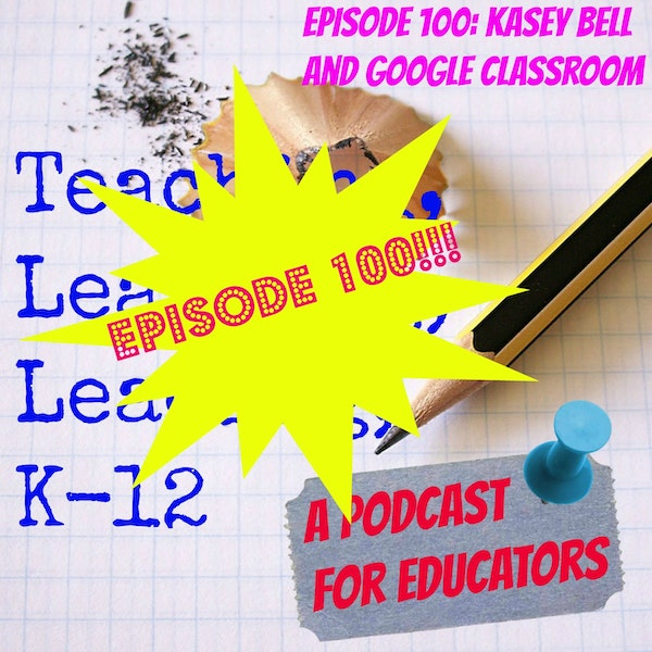 Episode 100: Kasey Bell and Google Classroom Image