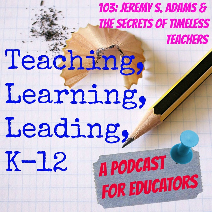 103: Jeremy S. Adams & The Secrets of Timeless Teachers