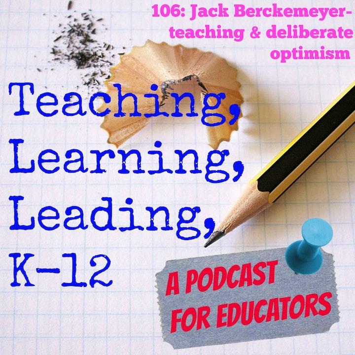 "106: Jack Berckemeyer- teaching & ""Deliberate Optimism"""