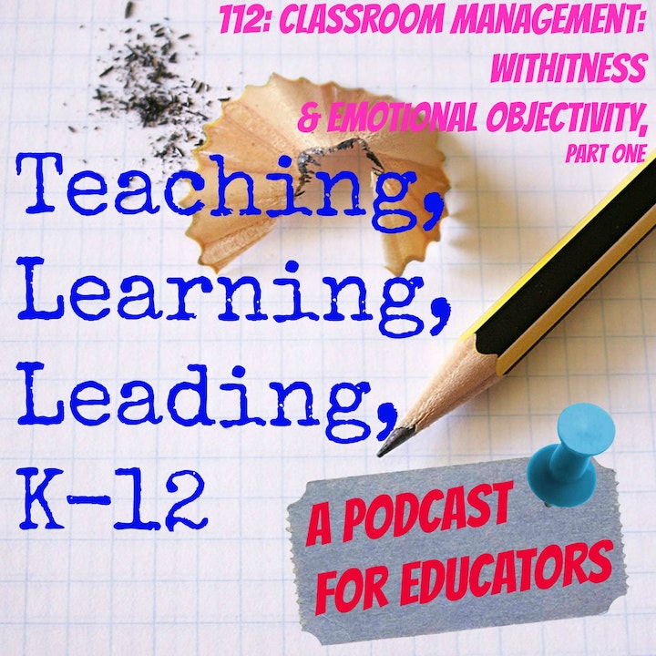 112: Classroom Management - Withitness and Emotional Objectivity, part one