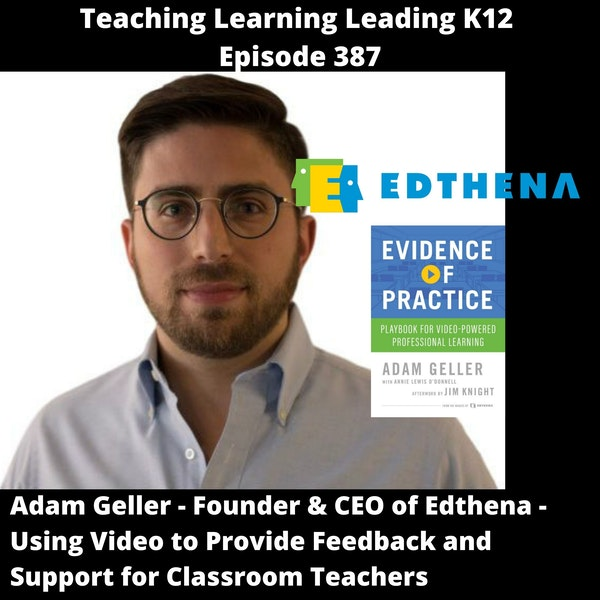Adam Geller - Founder & CEO of Edthena - Using Video to Provide Feedback and Support for Classroom Teachers - 387 Image