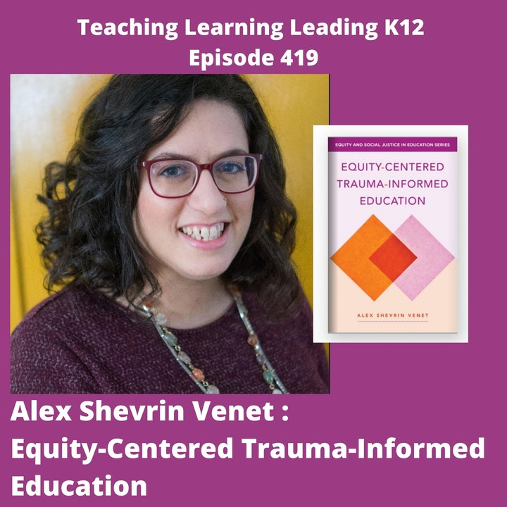 Alex Shevrin Venet: Equity-Centered Trauma-Informed Education - 419
