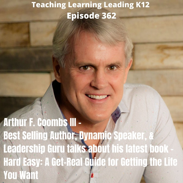 Arthur F. Coombs III - Best Selling Author, Dynamic Speaker, and Leadership Guru - Talks About His Book- Hard Easy: A Get-Real Guide for Getting the Life You Want-362