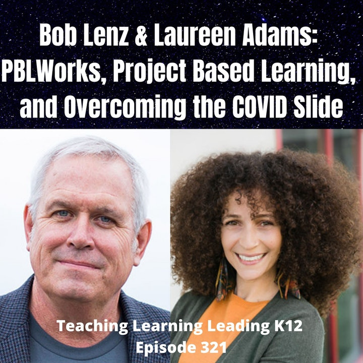 Bob Lenz & Laureen Adams: PBLWorks, Project Based Learning, and Overcoming the COVID Slide - 321