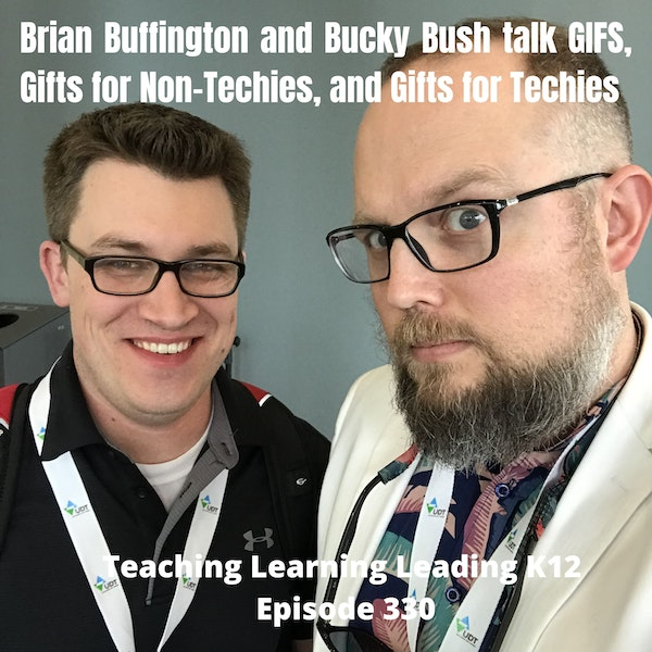 Brian Buffington and Bucky Bush talk EdTech, GIFS, Gifts for Non-Techies, and Gifts for Techies - 330 Image