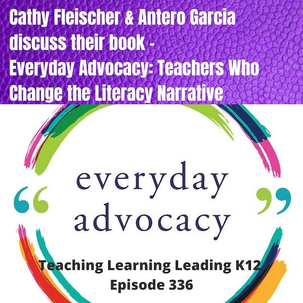 Cathy Fleischer & Antero Garcia discuss their book - Everyday Advocacy: Teachers Who Change the Literacy Narrative - 336 Image