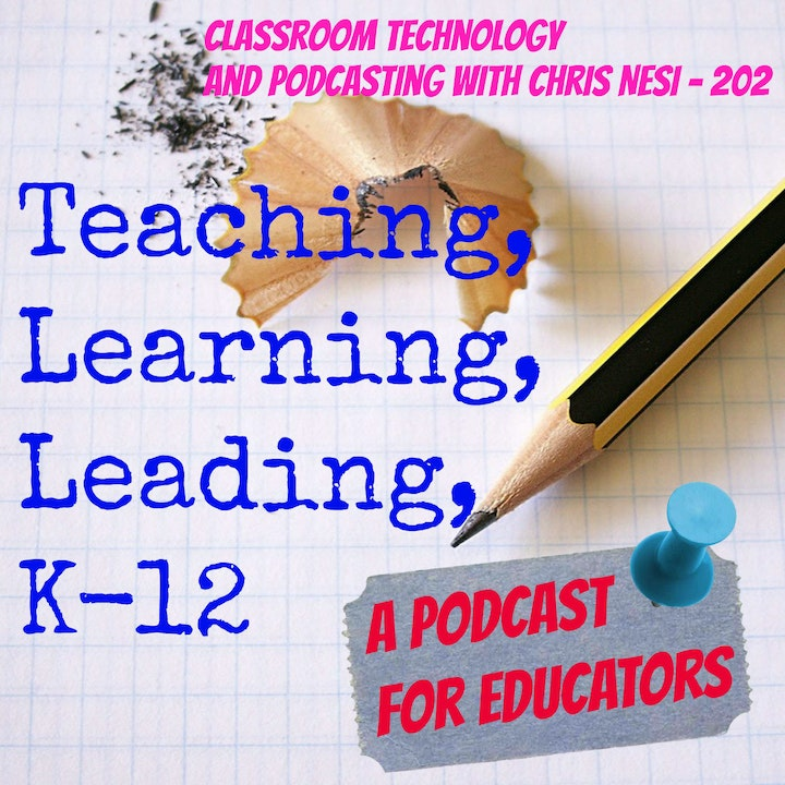 Classroom Technology and Podcasting with Chris Nesi - 202