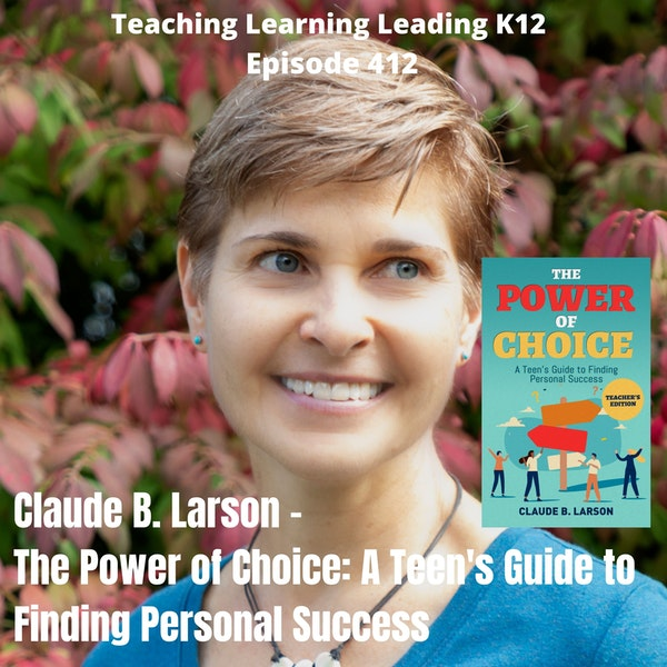 Claude B. Larson - The Power of Choice: A Teen's Guide to Finding Personal Success Image