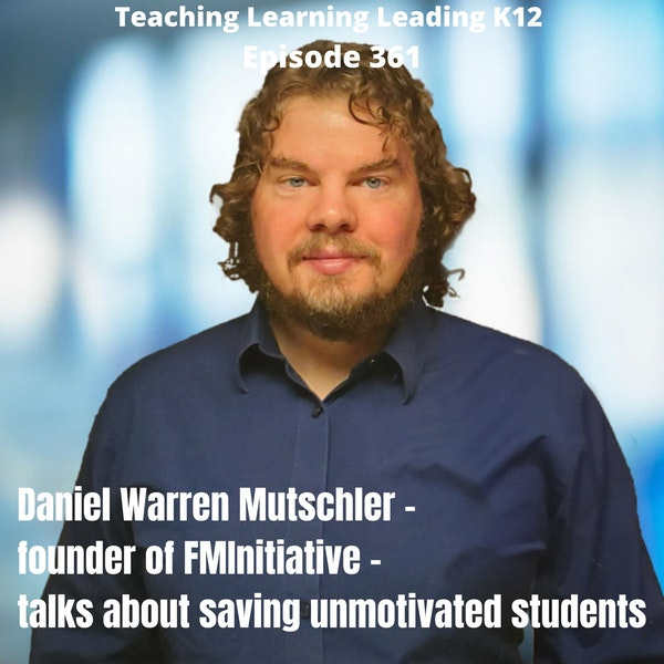 Daniel Warren Mutschler - Founder of FMInitiative - talks about how to save unmotivated students - 361 Image