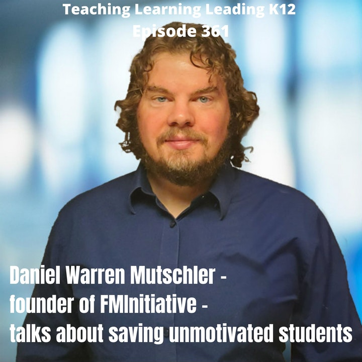 Daniel Warren Mutschler - Founder of FMInitiative - talks about how to save unmotivated students - 361