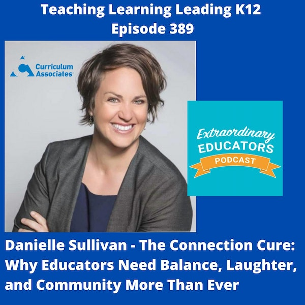 Danielle Sullivan - National Director of Content & Implementation at Curriculum Associates -The Connection Cure: Why Educators Need Balance, Laughter, and Community More Than Ever - 389 Image