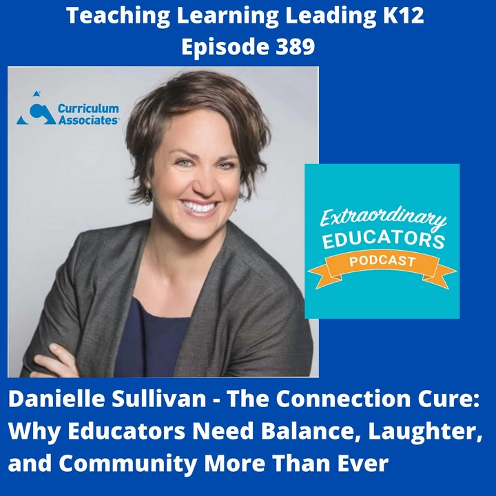 Danielle Sullivan - National Director of Content & Implementation at Curriculum Associates -The Connection Cure: Why Educators Need Balance, Laughter, and Community More Than Ever - 389