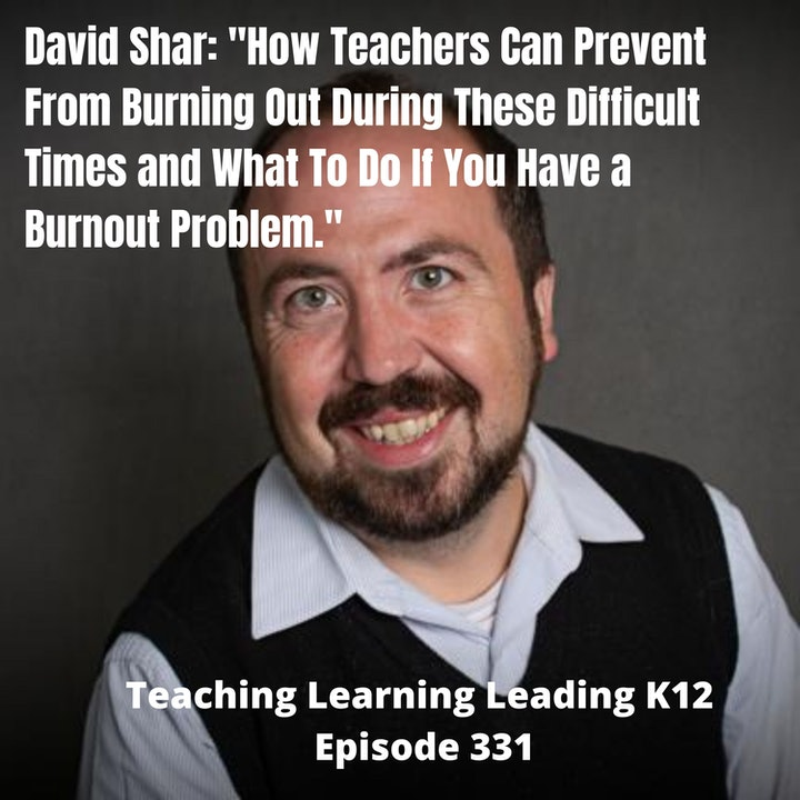 David Shar: How Teachers Can Prevent From Burning Out in These Difficult Times - 331