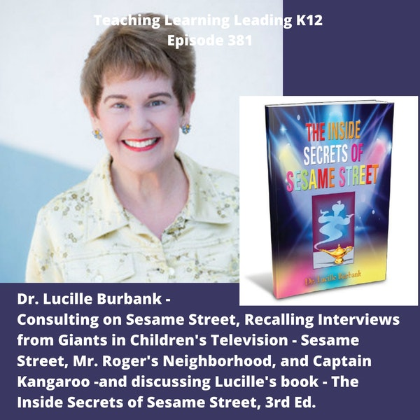 Dr. Lucille Burbank -  Being a Consultant on Sesame Street, Recalling Some Awesome Interviews  from Children's Television, and her book The Inside Secrets of Sesame Street, 3rd. Ed. - 381