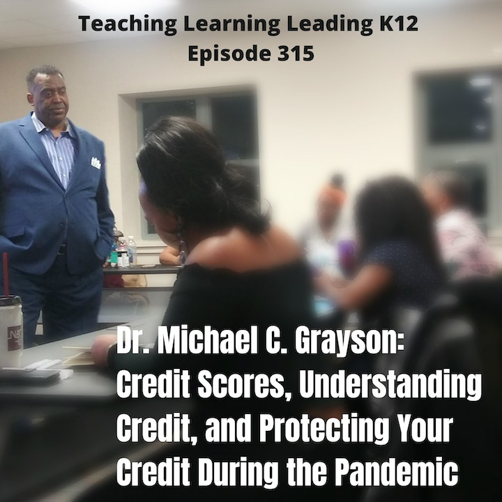 Dr. Michael C. Grayson: Credit Scores, Understanding Credit, and Protecting Your Credit During the Pandemic - 315