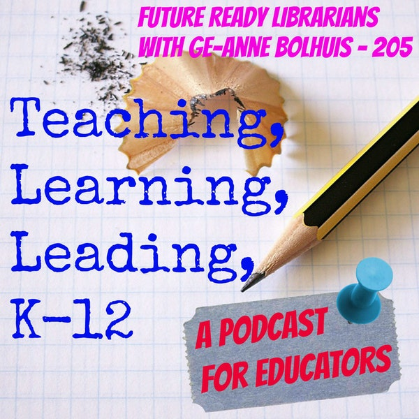 Future Ready Librarians with Ge-Anne Bolhuis - 205 Image
