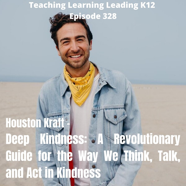 Houston Kraft - Deep Kindness: A Revolutionary Guide for the Way We Think, Talk, and Act in Kindness - 328 Image