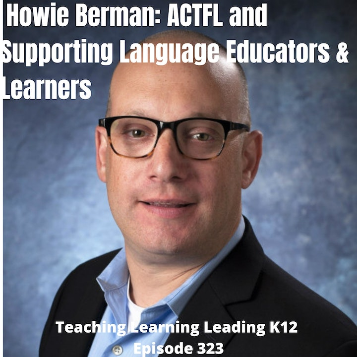 Howie Berman: ACTFL and Supporting Language Educators & Learners - 323