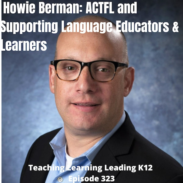 Howie Berman: ACTFL and Supporting Language Educators & Learners - 323 Image