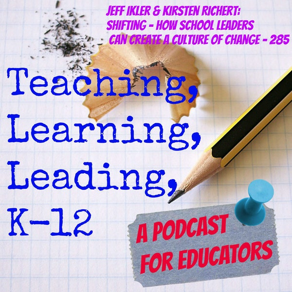 Jeff Ikler & Kirsten Richert: Shifting - How School Leaders Can Create a Culture of Change - 285 Image