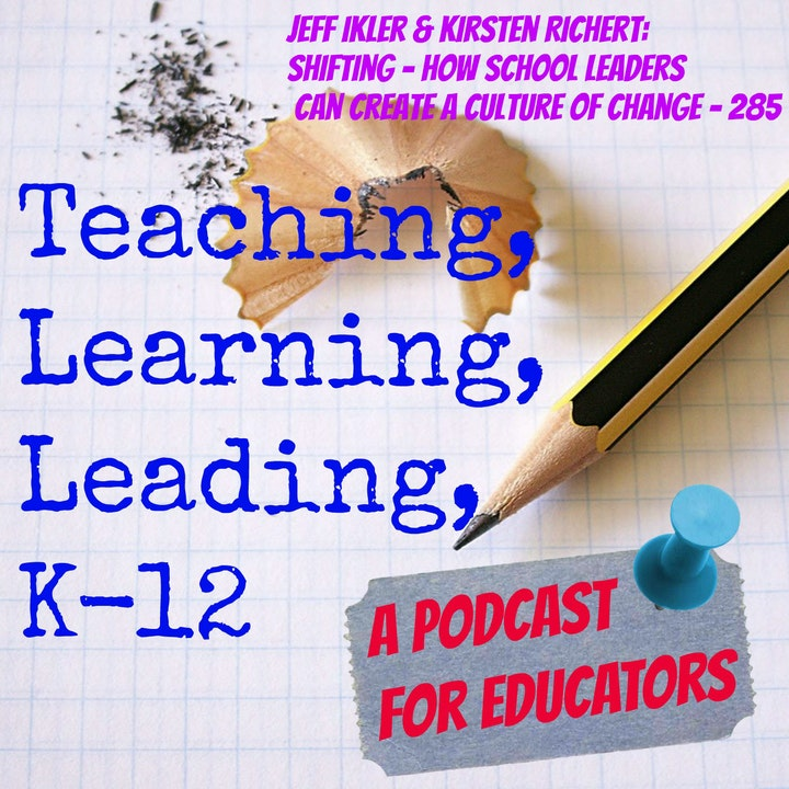 Episode image for Jeff Ikler & Kirsten Richert: Shifting - How School Leaders Can Create a Culture of Change - 285