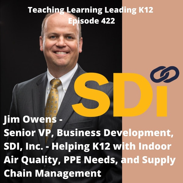 Jim Owens - Senior VP, Business Development - SDI,Inc. - Helping K12 with Indoor Air Quality, PPE Needs, and Supply Chain Management - 422