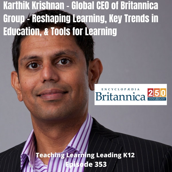Karthik Krishnan - Global CEO of Britannica Group - Reshaping Learning, Key Trends in Education, & Tools for Learning - 353 Image