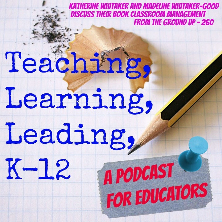 """Katherine Whitaker and Madeline Whitaker-Good discuss their book """"Classroom Management From the Ground Up"""" - 260"""
