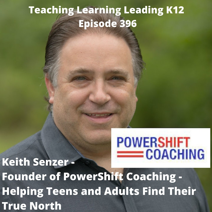 Keith Senzer - Founder of PowerShift Coaching - Helping Teens and Adults Find Their True North - 396