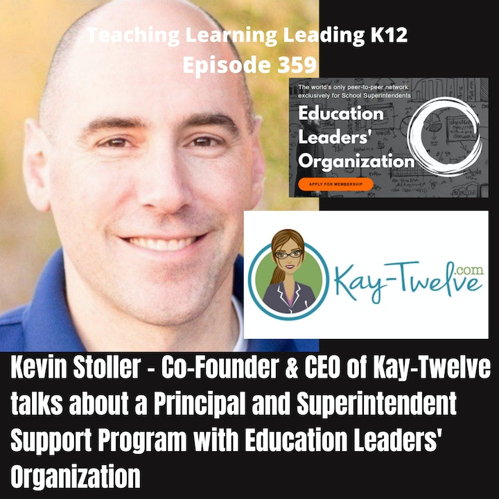 Kevin Stoller - Founder and CEO of Kay-Twelve - Supporting Building Principals and District Superintendents with Education Leaders' Organization- 359
