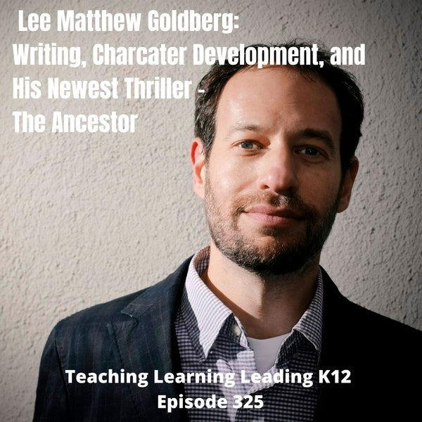 Lee Matthew Goldberg: Writing, Character Development, and his Newest Thriller - The Ancestor - 325