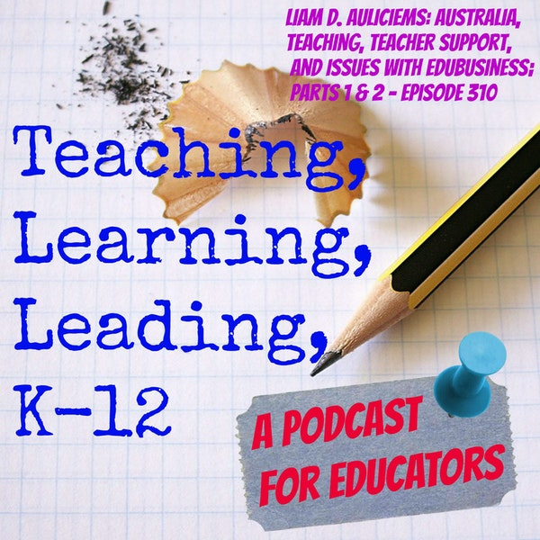 Liam D. Auliciems: Australia,Teaching, Teacher Support, and Issues with EduBusiness, parts 1 and 2 - Episode 310 Image