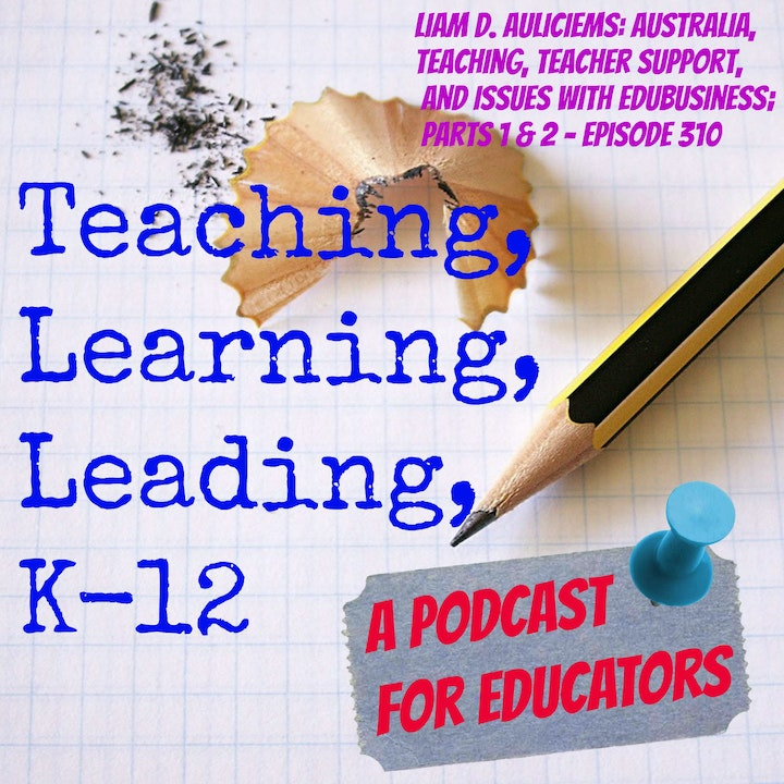 Liam D. Auliciems: Australia,Teaching, Teacher Support, and Issues with EduBusiness, parts 1 and 2 - Episode 310