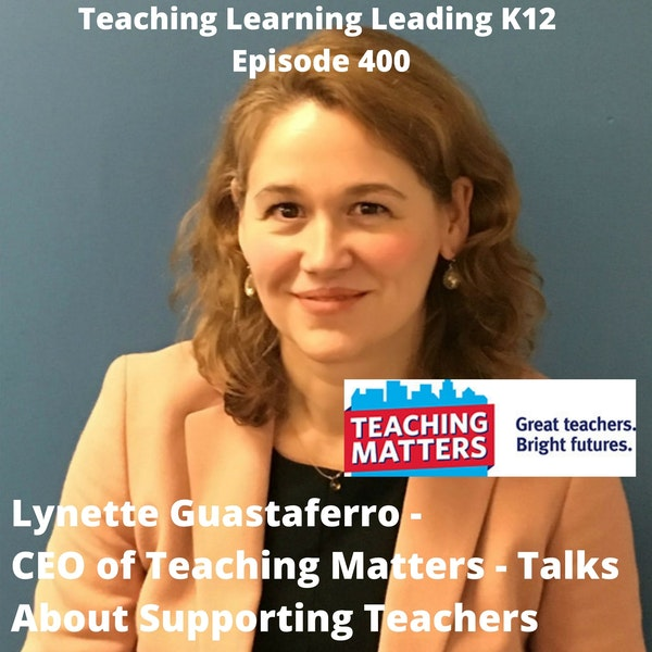 Lynette Guastaferro - CEO of Teaching Matters - Talks About Supporting Teachers - 400 Image