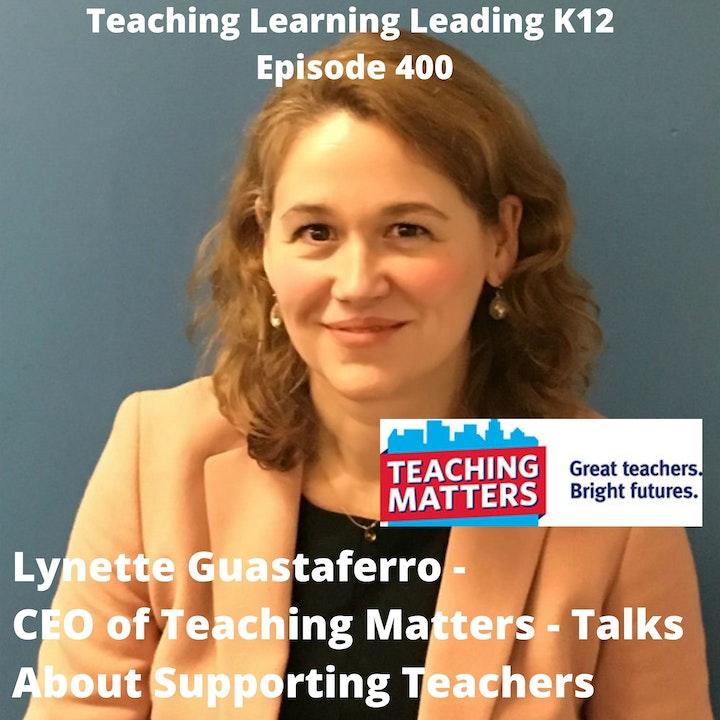Lynette Guastaferro - CEO of Teaching Matters - Talks About Supporting Teachers - 400