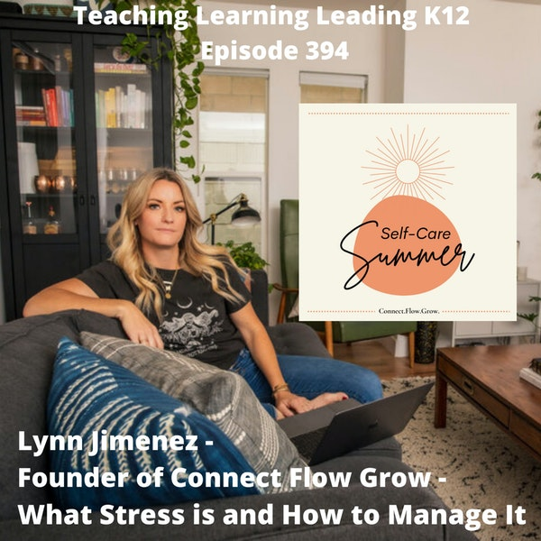 Lynn Jimenez - Founder of Connect Flow Grow - What Stress Is and How to Manage It - 394 Image