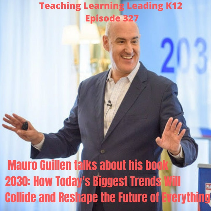 Mauro Guillen talks about his book 2030: How Today's Biggest Trends Will Collide and Reshape the Future of Everything - 327